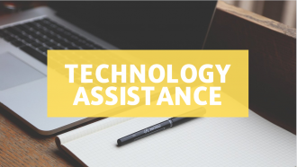 """TECHNOLOGY ASSISTANCE"" text over image of open laptop"